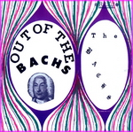 The Bach's - Out Of The Bach's