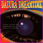 Datura Dreamtime - Further Psychotropic Experimentation In The Forest Of Gold Tops