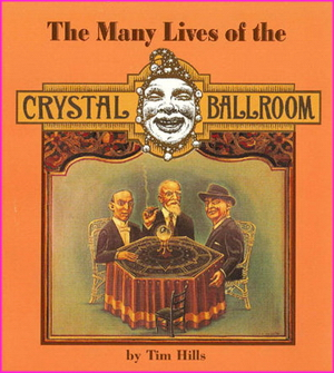 The Many Lives of the Crystal Ballroom - Tim Hills