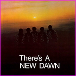 New Dawn - There's A New Dawn