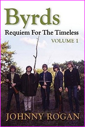 Byrds: Requiem for the Timeless: Volume 1 - Johnny Rogan