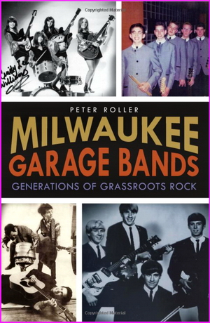 Milwaukee Garage Bands: Generations of Grassroots Rock