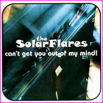 The SolarFlares - Can't Get You Out Of My Mind!