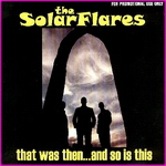 The SolarFlares - That Was Then...And So Is This