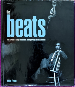 The Beats: From Kerouac to Kesey, an Illustrated Journey Through the Beat Generation